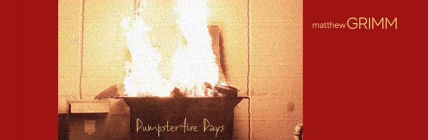 Matthew-Grimm-Dumpster-Fire-Days