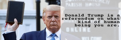 Donald Trump is a referendum on what kind of human being you are